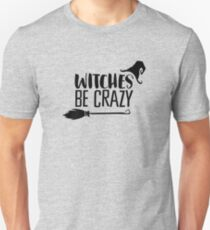 Witches Be Crazy - BLK Unisex T-Shirt