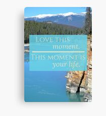 """""""Love this moment. This moment is your life."""" Inspirational photograph. Canvas Print"""