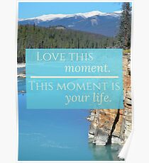 """""""Love this moment. This moment is your life."""" Inspirational photograph. Poster"""