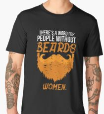THERE'S A WORD FOR PEOPLE WITHOUT BEARDS Men's Premium T-Shirt