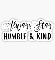 Always stay humble & kind, teal Sticker