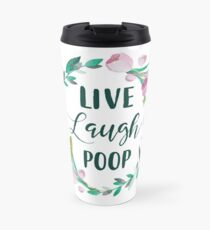 Live Laugh Poop Thermobecher