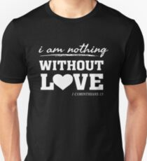 i am nothing without love - Christian Bible Verse T-Shirt
