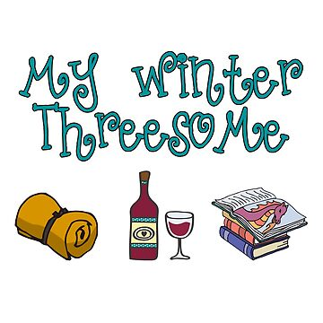 My Winter Threesome Funny Books & Wine Lovers  by WeaponizedPigs