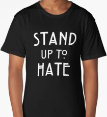 Stand Up To Hate and Racism  Long T-Shirt