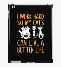 I Work Hard So My Cat Can Live Better Life iPad Case/Skin