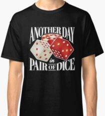 Another Day In Pair Of Dice Craps Casino Classic T-Shirt