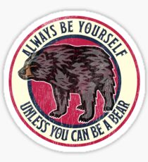 Always Be Yourself Cute Bear, Love Alaska Sticker