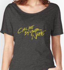 Call me by your name Women's Relaxed Fit T-Shirt