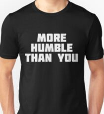 More Humble Than You | Funny Bragging T-Shirt Unisex T-Shirt