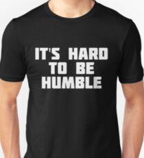 It's Hard To Be Humble | Funny Bragging T-Shirt Unisex T-Shirt