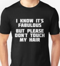 I Know It's Fabulous, But Please Don't Touch My Hair | Shirt Unisex T-Shirt
