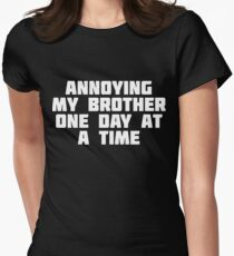 Annoying My Brother One Day At A Time | Funny Family T-Shirt Women's Fitted T-Shirt