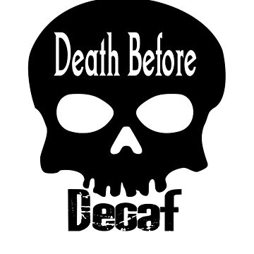 Death Before Decaf by notquitepolite