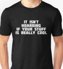 It Isn't Hoarding If Your Stuff Is Really Cool | Funny T-Shi T-Shirt