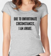 Due To Unfortunate Circumstances I Am Awake Funny Quote Women's Fitted Scoop T-Shirt