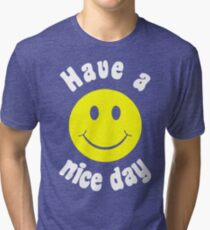HAVE A NICE A DAY Tri-blend T-Shirt