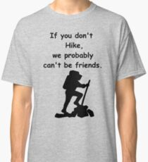 If you don't hike, we probably can't be friends Classic T-Shirt