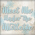 Meet Me Under the Mistletoe by Patricia Lupien