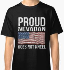 Proud Nevadan Does Not Kneel Gift For A Patriotic American Nevadan from Nevada T-Shirt Sweater Hoodie Iphone Samsung Phone Case Coffee Mug Tablet Case Classic T-Shirt