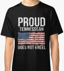 Proud Tennessean Does Not Kneel Gift For A Patriotic American Tennessean from Tennessee T-Shirt Sweater Hoodie Iphone Samsung Phone Case Coffee Mug Tablet Case Classic T-Shirt