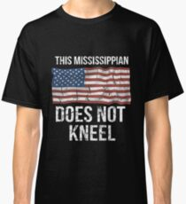 This Mississippian Does Not Kneel Gift For A Patriotic American Mississippian from Mississippi T-Shirt Sweater Hoodie Iphone Samsung Phone Case Coffee Mug Tablet Case Classic T-Shirt