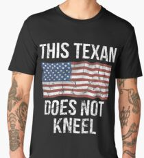 This Texan Does Not Kneel Gift For A Patriotic American Texan from Texas T-Shirt Sweater Hoodie Iphone Samsung Phone Case Coffee Mug Tablet Case Men's Premium T-Shirt