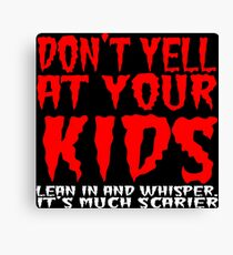 Don't yell at your kids lean in and whisper Funny Geek Nerd Canvas Print