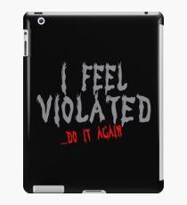 I feel voilated do it again Funny Geek Nerd iPad Case/Skin