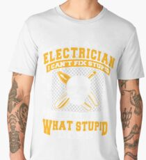 Electrician Can't Fix Stupid But Can Fix What Stupid Does Electrician Gifts Men's Premium T-Shirt