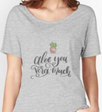 Aloe You Vera Much Digital Calligraphy Design Women's Relaxed Fit T-Shirt