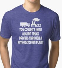 Christmas Vacation Quote - You Couldn't Hear A Dump Truck Driving Through A Nitroglycerin Plant Tri-blend T-Shirt