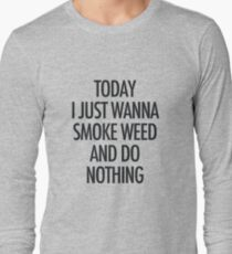 TODAY I JUST WANNA SMOKE WEED AND DO NOTHING T-Shirt