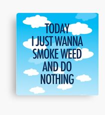 TODAY I JUST WANNA SMOKE WEED AND DO NOTHING Canvas Print