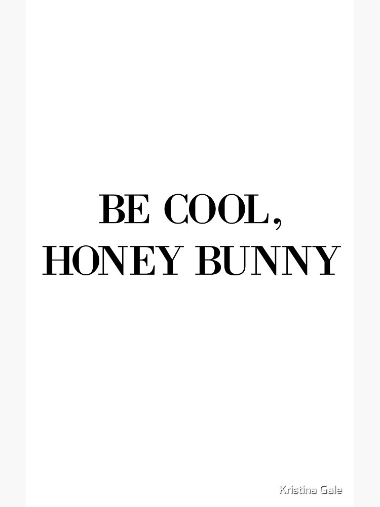 Be cool, Honey Bunny by KristinaGale