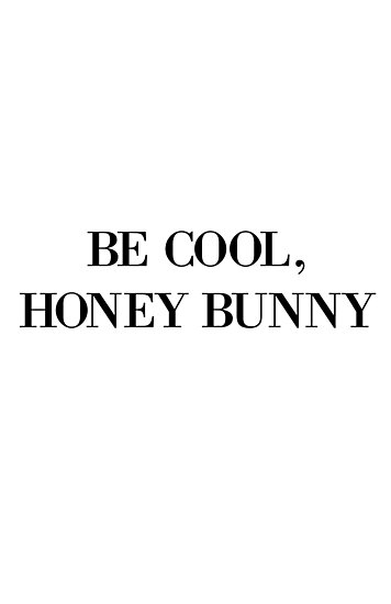Be cool, Honey Bunny by Kristina Gale