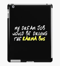 My dream job would be driving the karma bus Funny Geek Nerd iPad Case/Skin