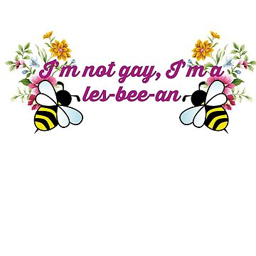 I'm Not Gay, I'm a Les-bee-an by xRockbirdx