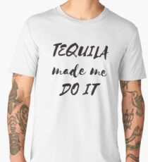 Tequila made me do it Men's Premium T-Shirt