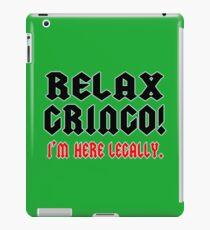 RELAX GRINGO! I'M HERE LEGALLY Funny Geek Nerd iPad Case/Skin