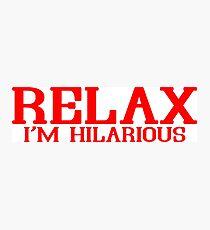 RELAX IM HILARIOUS! Funny Geek Nerd Photographic Print