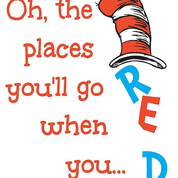 Dr-Seuss The Places You'll GO When You READ by jamescubitt