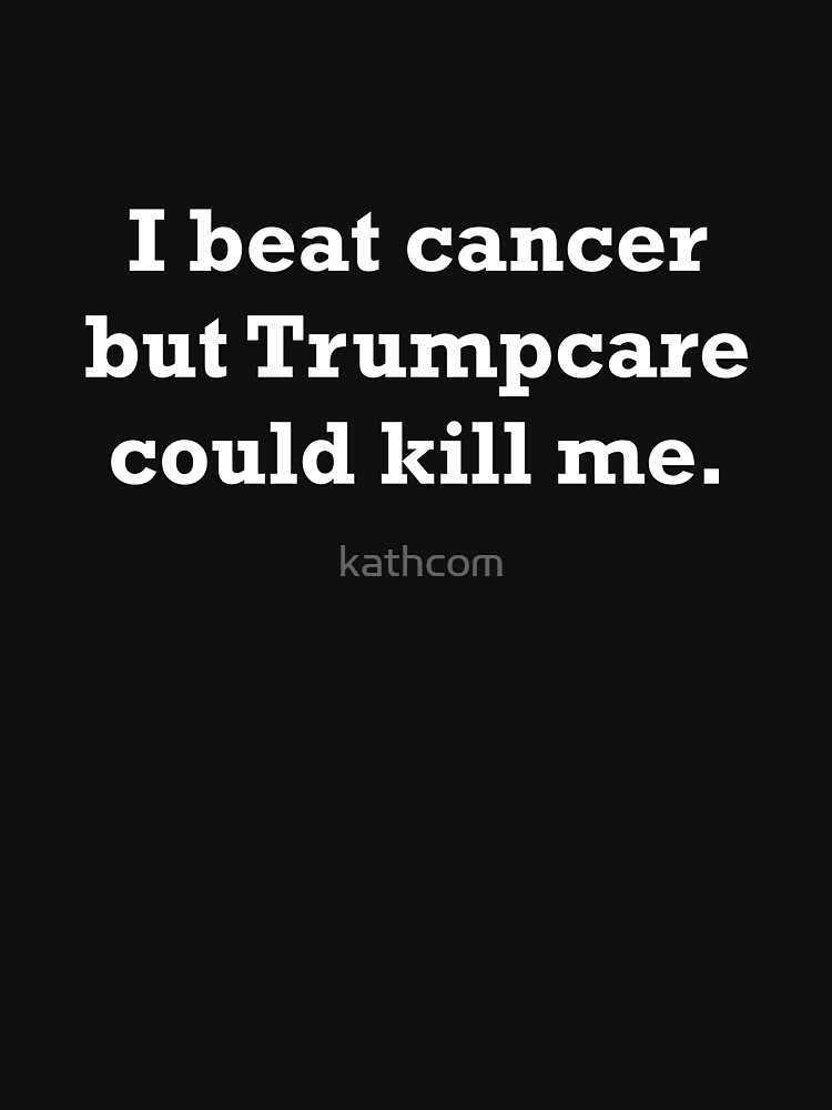I Beat Cancer but Trumpcare Could Kill Me by kathcom