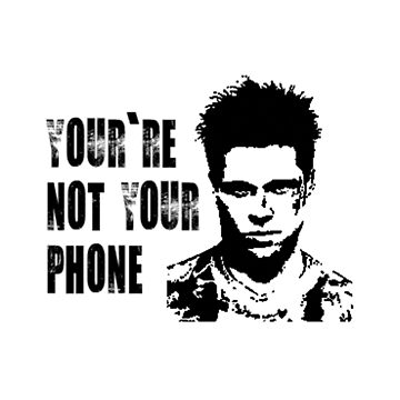 You're not your phone by lowlifeofficial