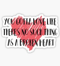 love like there's no such thing as a broken heart Sticker