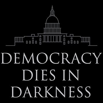 Democracy Dies in Darkness by HappyResistance