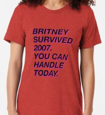 Britney survived 2007 Tri-blend T-Shirt