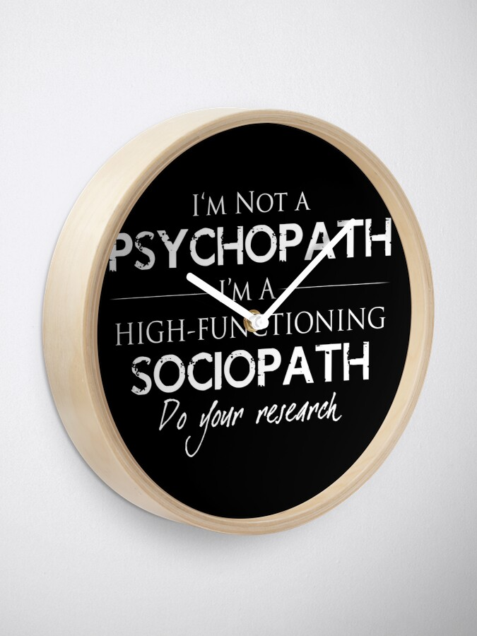 Alternate view of I'm Not A Psychopath v2.0 Clock