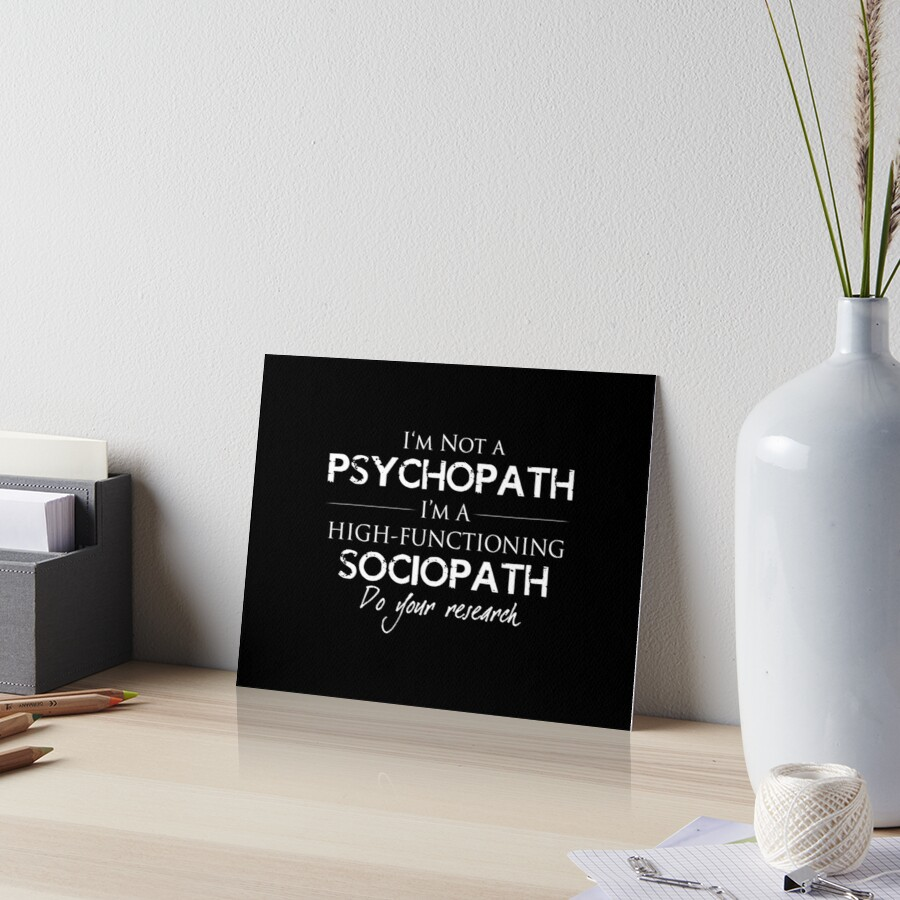 I'm Not A Psychopath v2.0 Art Board Print