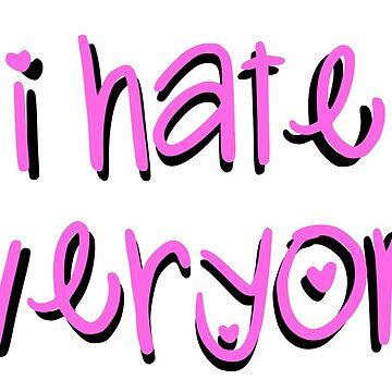I hate everyone de verysadpeople